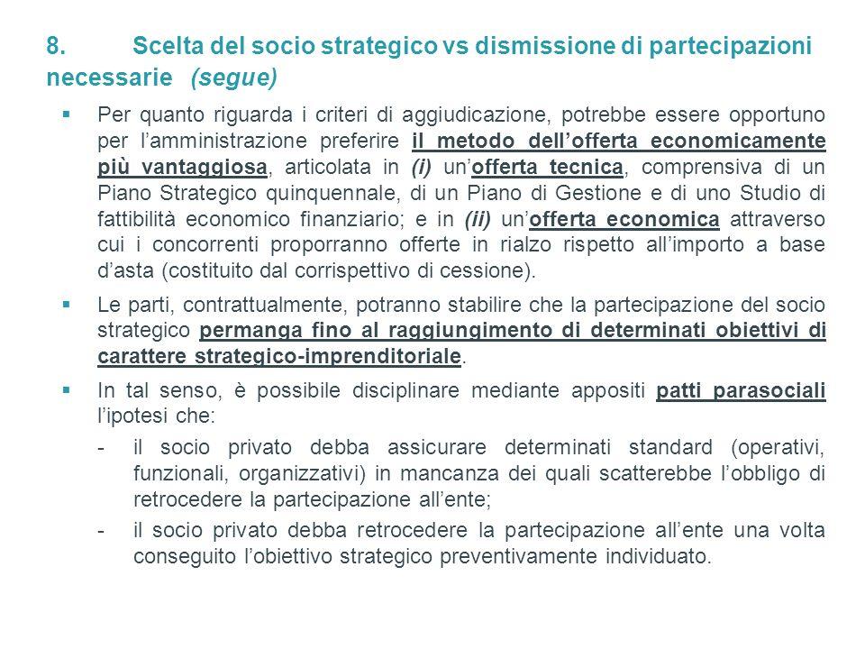 8. Scelta del socio strategico vs dismissione di partecipazioni necessarie (segue)