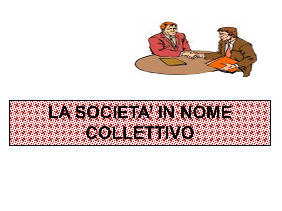 LA SOCIETA' IN NOME COLLETTIVO