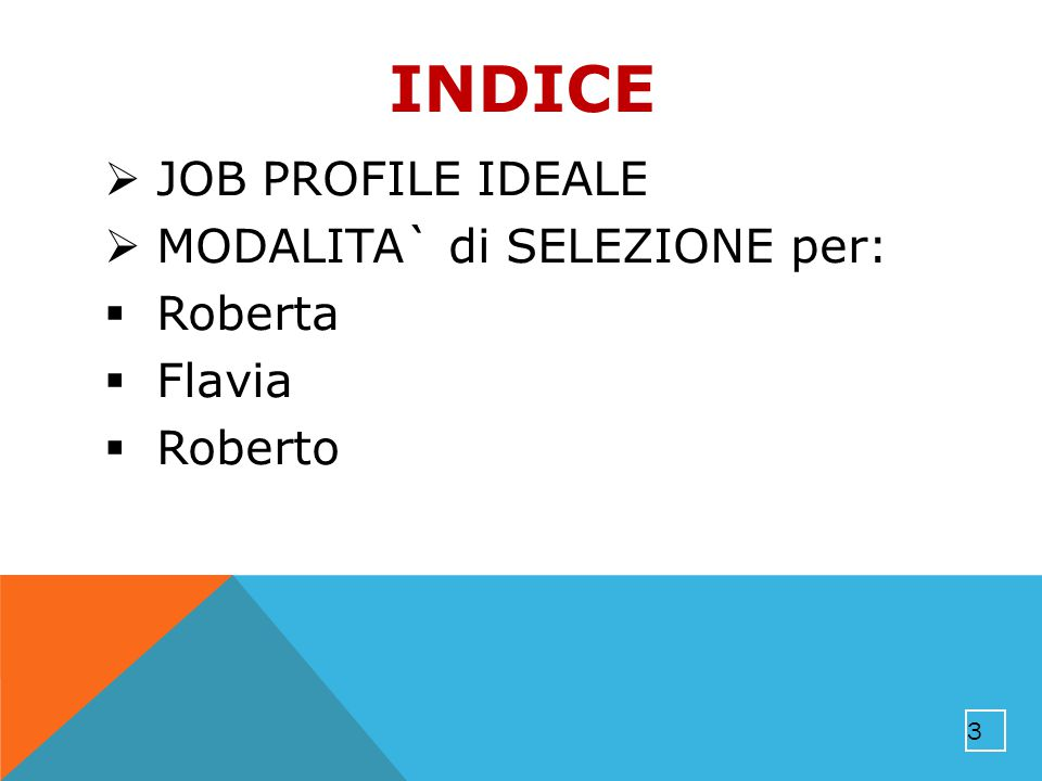 INDICE JOB PROFILE IDEALE MODALITA` di SELEZIONE per: Roberta Flavia