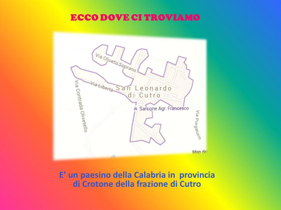 ECCO DOVE CI TROVIAMO E' un paesino della Calabria in provincia di Crotone della frazione di Cutro