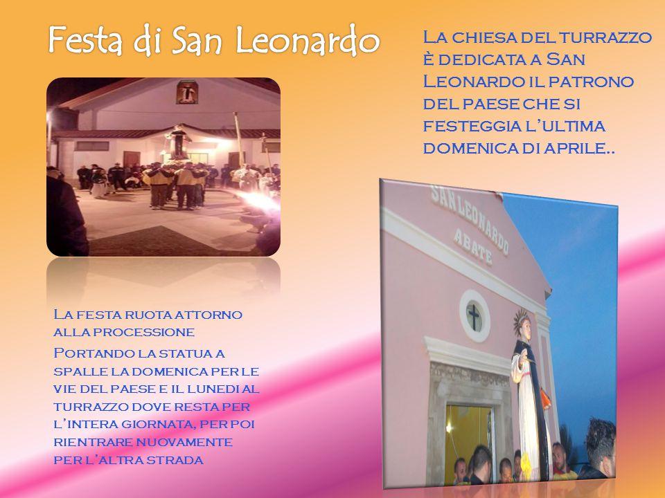 Festa di San Leonardo La chiesa del turrazzo è dedicata a San Leonardo il patrono del paese che si festeggia l'ultima domenica di aprile..