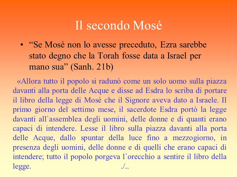 Il secondo Mosé Se Mosè non lo avesse preceduto, Ezra sarebbe stato degno che la Torah fosse data a Israel per mano sua (Sanh. 21b)