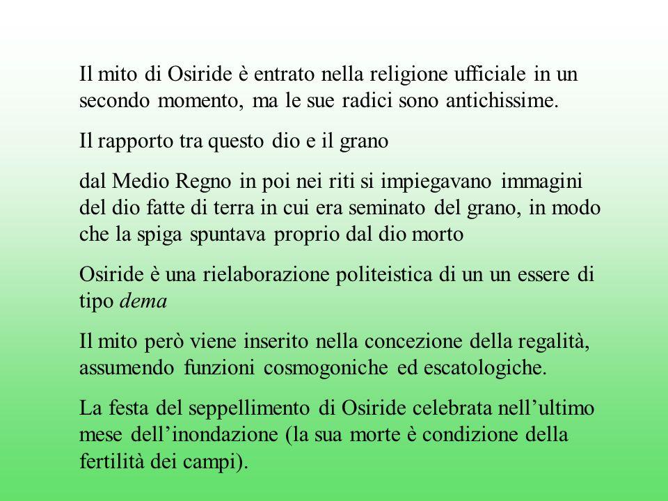 Il mito di Osiride è entrato nella religione ufficiale in un secondo momento, ma le sue radici sono antichissime.