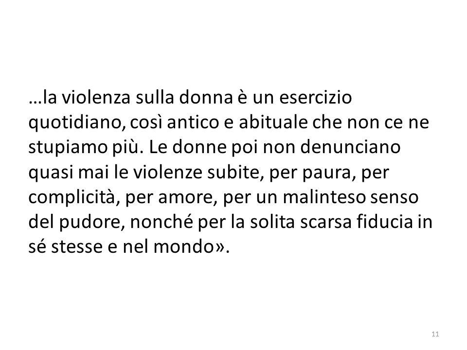 …la violenza sulla donna è un esercizio quotidiano, così antico e abituale che non ce ne stupiamo più.