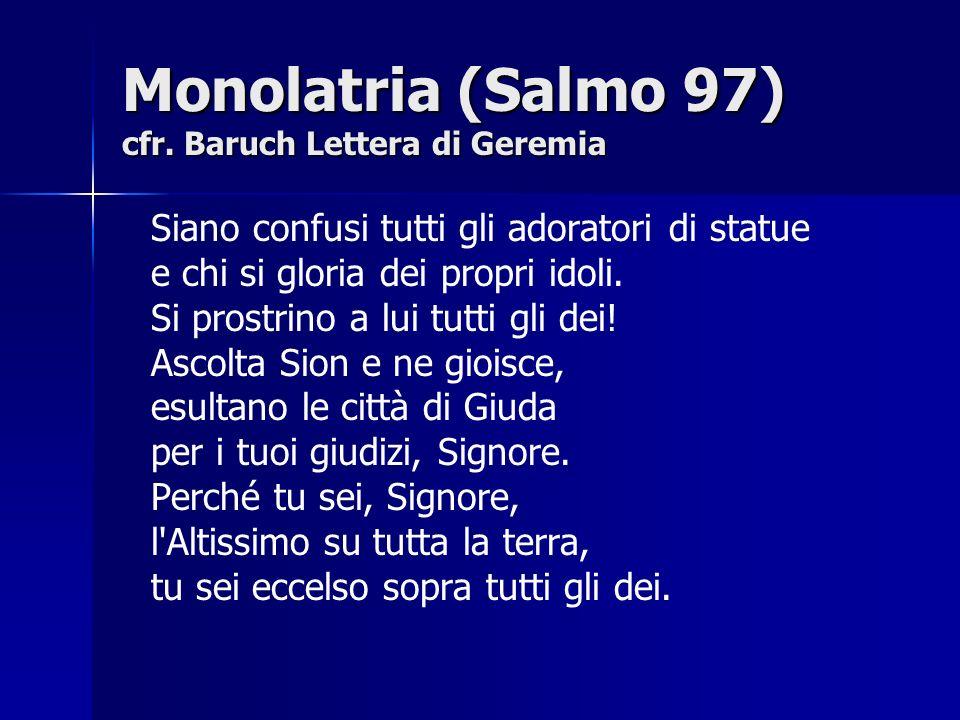 Monolatria (Salmo 97) cfr. Baruch Lettera di Geremia