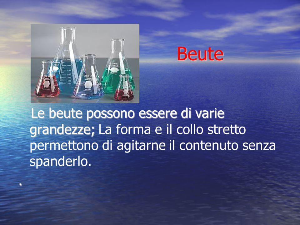 Beute Le beute possono essere di varie grandezze; La forma e il collo stretto permettono di agitarne il contenuto senza spanderlo.