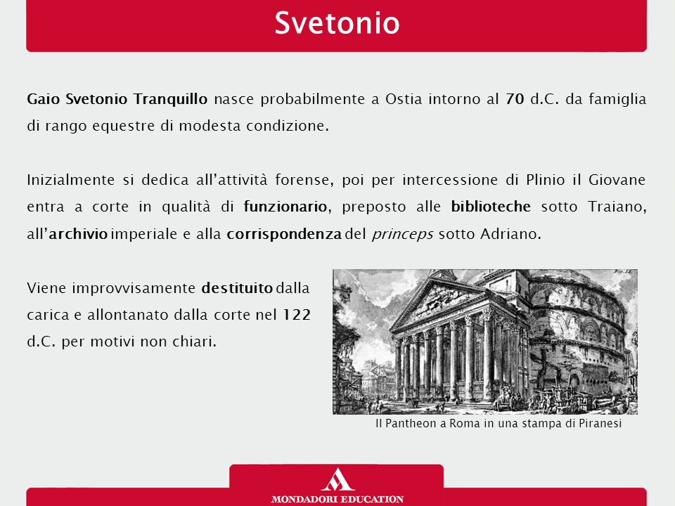 Svetonio 21/01/13. Gaio Svetonio Tranquillo nasce probabilmente a Ostia intorno al 70 d.C. da famiglia di rango equestre di modesta condizione.