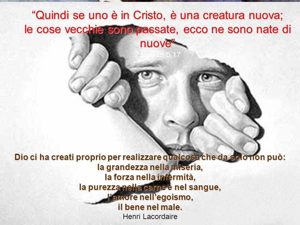 Quindi se uno è in Cristo, è una creatura nuova;