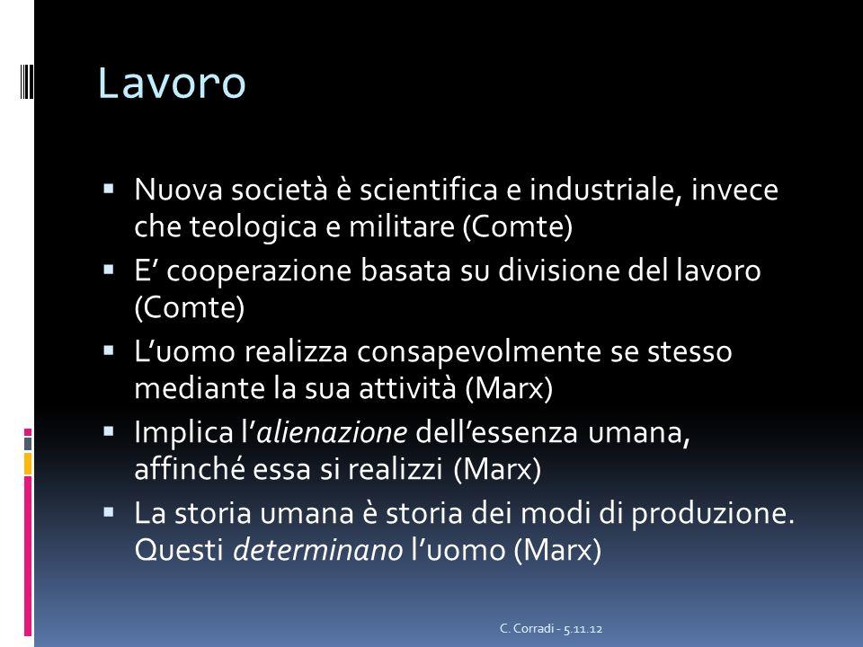 Lavoro Nuova società è scientifica e industriale, invece che teologica e militare (Comte) E' cooperazione basata su divisione del lavoro (Comte)