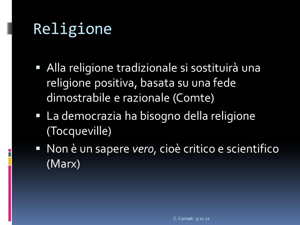 Religione Alla religione tradizionale si sostituirà una religione positiva, basata su una fede dimostrabile e razionale (Comte)