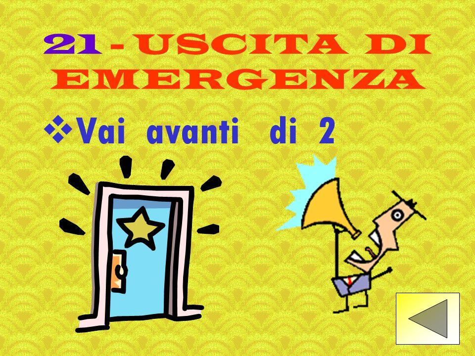 21 - USCITA DI EMERGENZA Vai avanti di 2