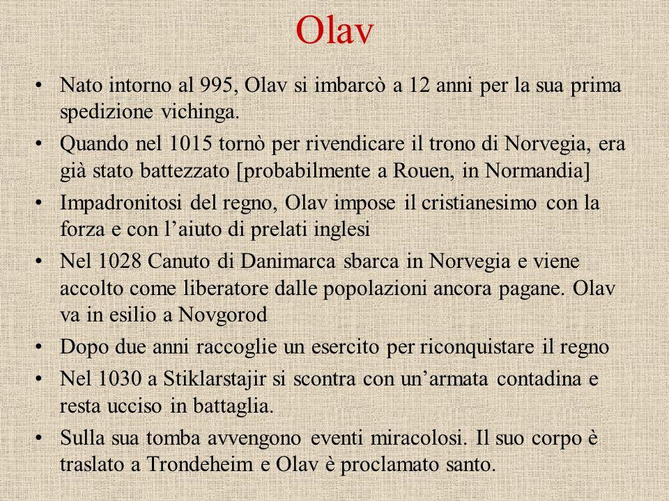 OlavNato intorno al 995, Olav si imbarcò a 12 anni per la sua prima spedizione vichinga.