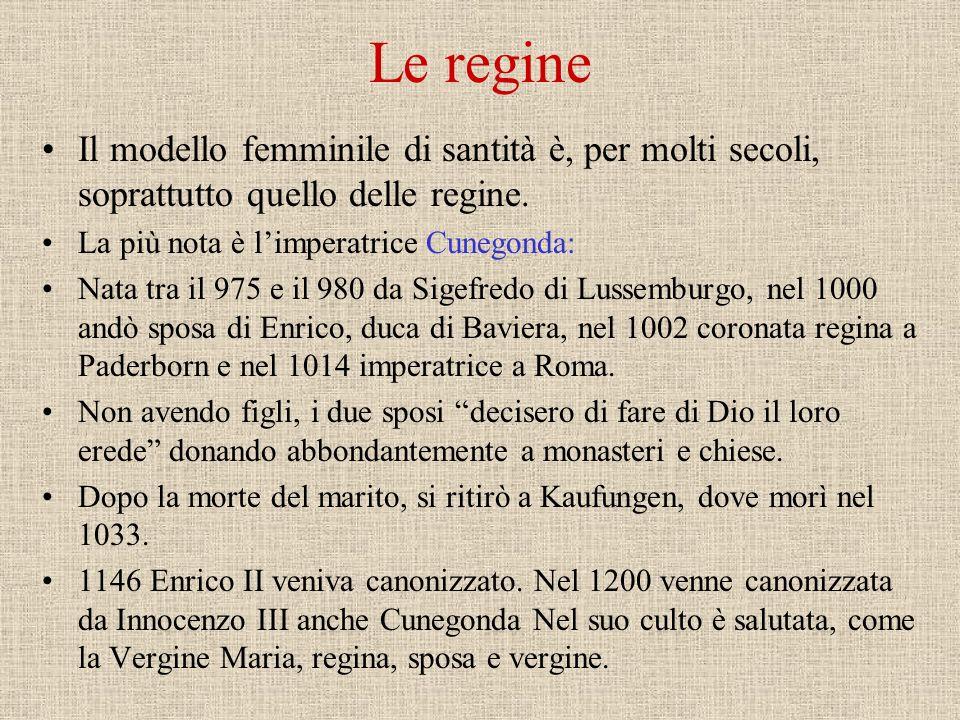 Le regine Il modello femminile di santità è, per molti secoli, soprattutto quello delle regine. La più nota è l'imperatrice Cunegonda:
