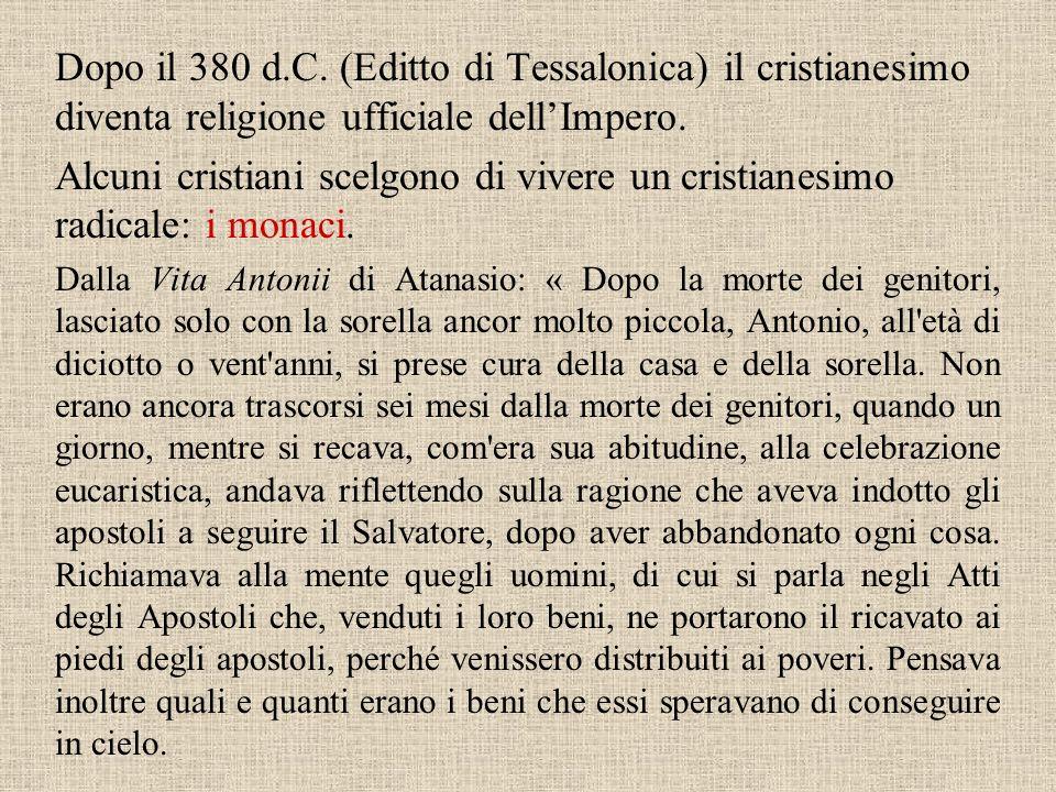 Dopo il 380 d.C. (Editto di Tessalonica) il cristianesimo diventa religione ufficiale dell'Impero.