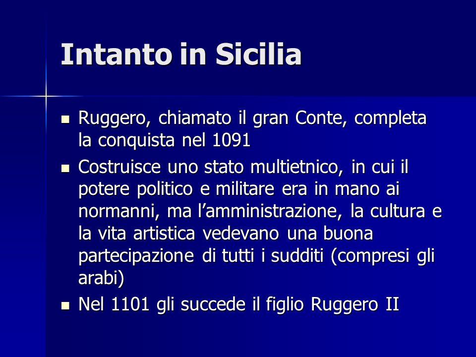 Intanto in Sicilia Ruggero, chiamato il gran Conte, completa la conquista nel 1091.