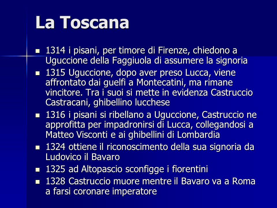 La Toscana 1314 i pisani, per timore di Firenze, chiedono a Uguccione della Faggiuola di assumere la signoria.