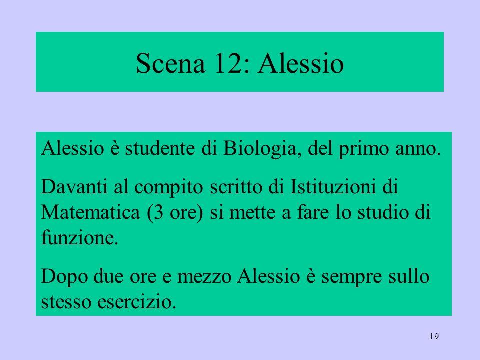 Scena 12: Alessio Alessio è studente di Biologia, del primo anno.