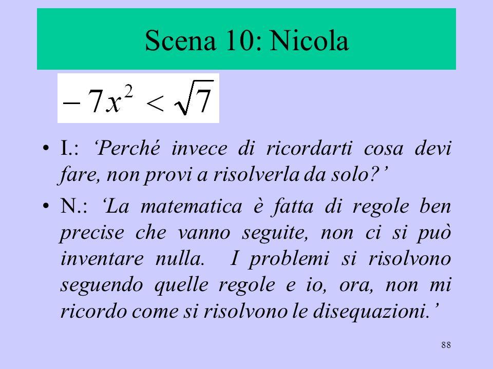 Scena 10: Nicola I.: 'Perché invece di ricordarti cosa devi fare, non provi a risolverla da solo '