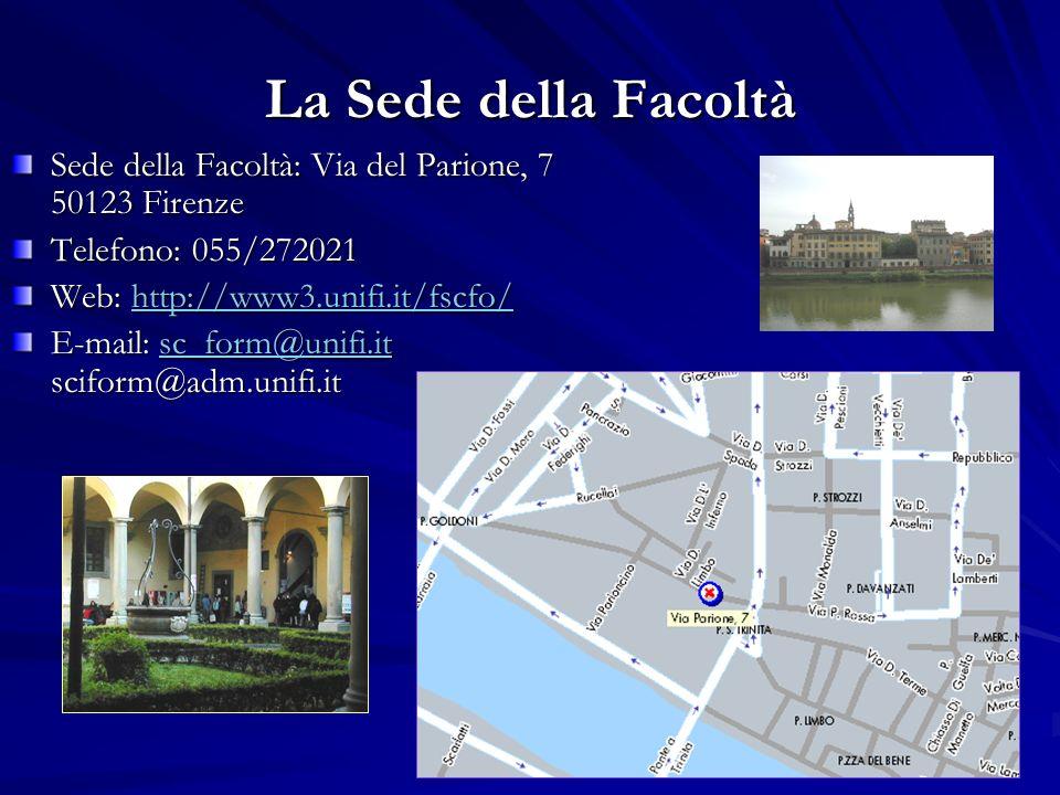 La Sede della Facoltà Sede della Facoltà: Via del Parione, 7 50123 Firenze. Telefono: 055/272021. Web: http://www3.unifi.it/fscfo/