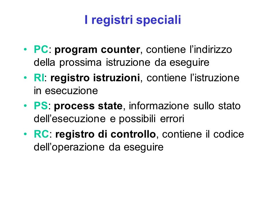 I registri speciali PC: program counter, contiene l'indirizzo della prossima istruzione da eseguire.