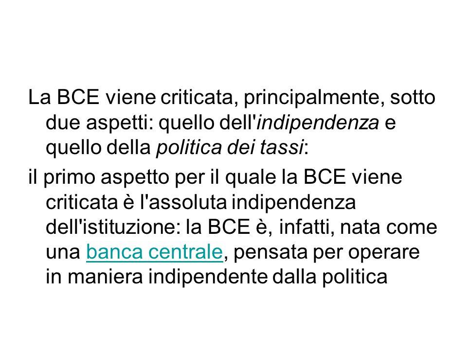 La BCE viene criticata, principalmente, sotto due aspetti: quello dell indipendenza e quello della politica dei tassi: