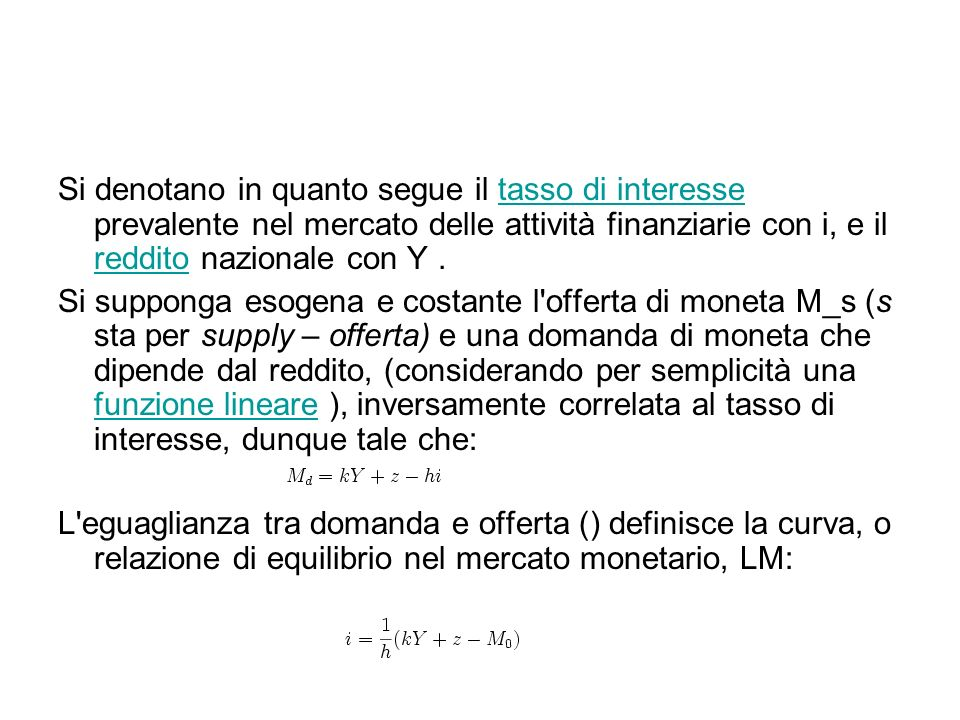 Si denotano in quanto segue il tasso di interesse prevalente nel mercato delle attività finanziarie con i, e il reddito nazionale con Y .