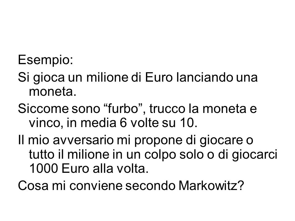 Esempio: Si gioca un milione di Euro lanciando una moneta. Siccome sono furbo , trucco la moneta e vinco, in media 6 volte su 10.