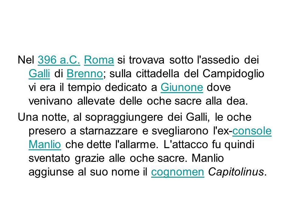 Nel 396 a.C. Roma si trovava sotto l assedio dei Galli di Brenno; sulla cittadella del Campidoglio vi era il tempio dedicato a Giunone dove venivano allevate delle oche sacre alla dea.