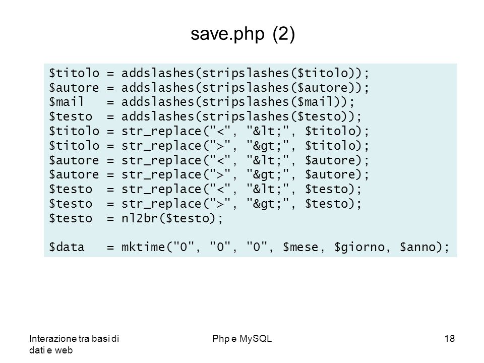save.php (2) $titolo = addslashes(stripslashes($titolo));