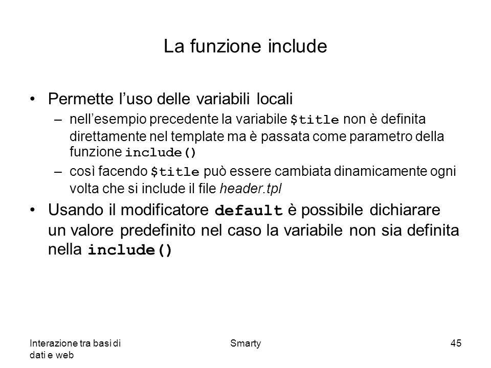 La funzione include Permette l'uso delle variabili locali