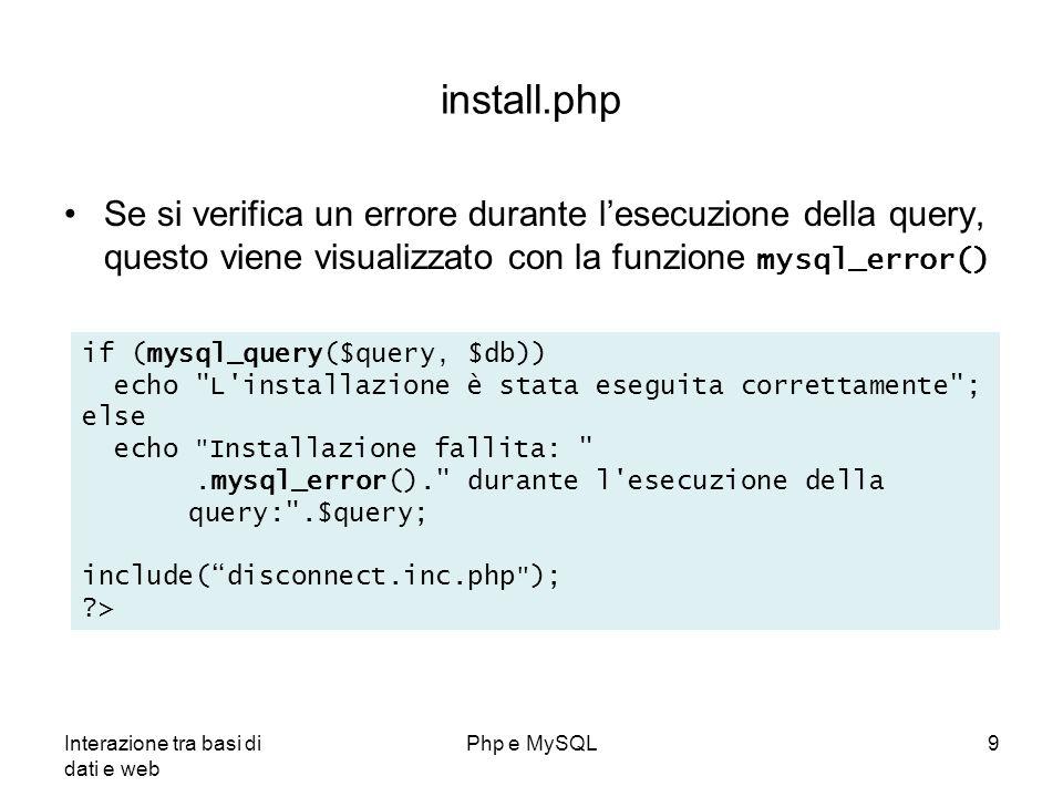 install.php Se si verifica un errore durante l'esecuzione della query, questo viene visualizzato con la funzione mysql_error()