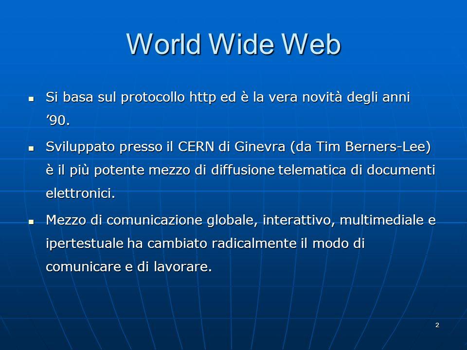 World Wide Web Si basa sul protocollo http ed è la vera novità degli anni '90.