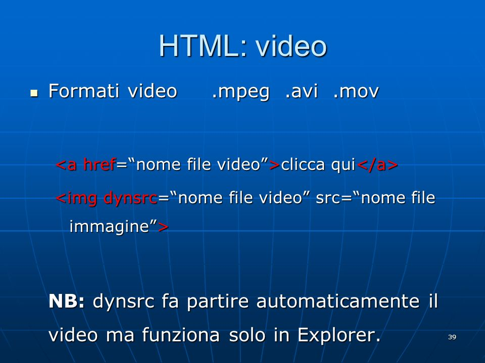 HTML: video Formati video .mpeg .avi .mov