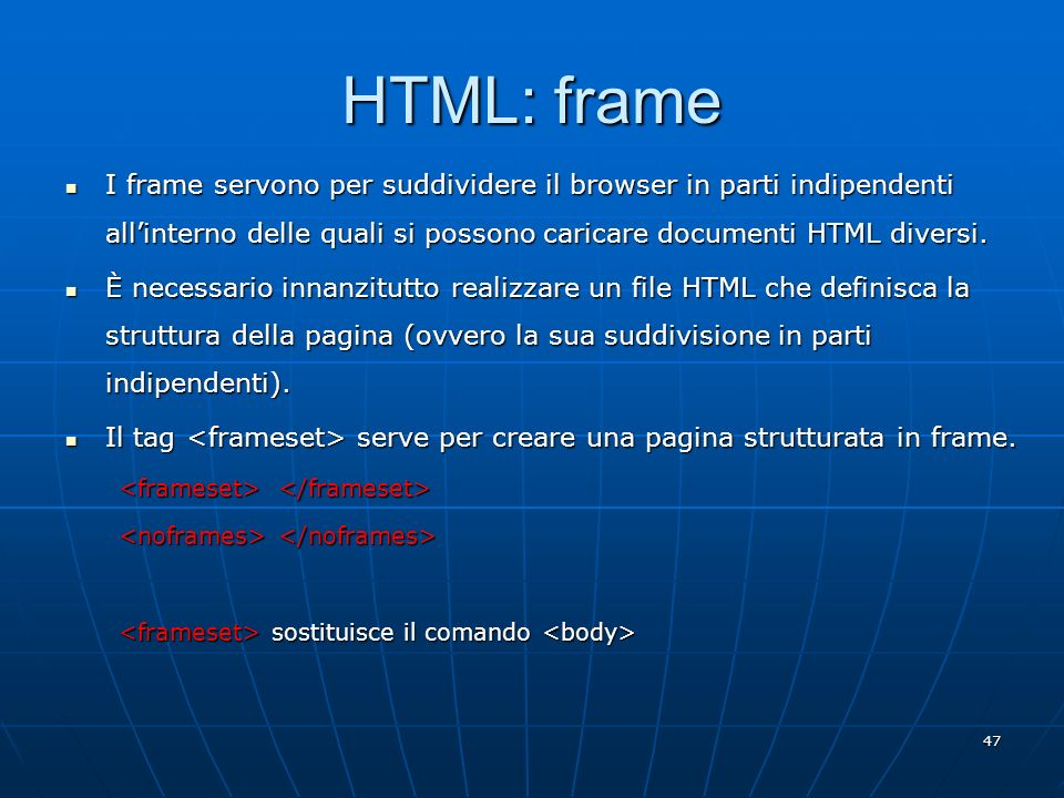 HTML: frame I frame servono per suddividere il browser in parti indipendenti all'interno delle quali si possono caricare documenti HTML diversi.
