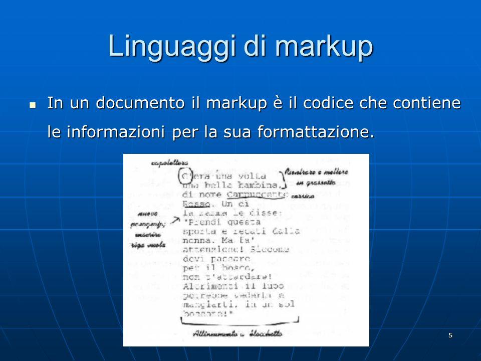Linguaggi di markup In un documento il markup è il codice che contiene le informazioni per la sua formattazione.