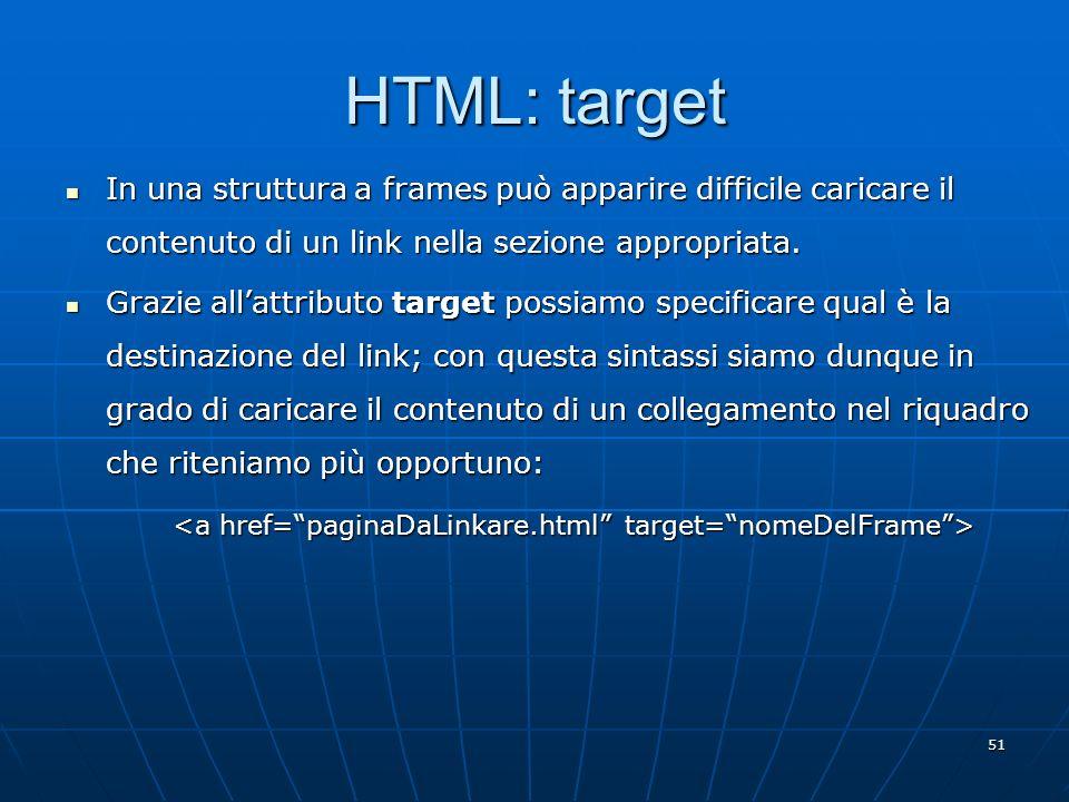 HTML: target In una struttura a frames può apparire difficile caricare il contenuto di un link nella sezione appropriata.