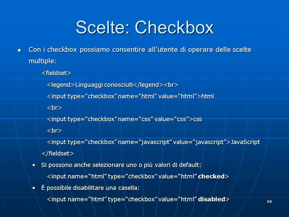 Scelte: Checkbox Con i checkbox possiamo consentire all'utente di operare delle scelte multiple: <fieldset>