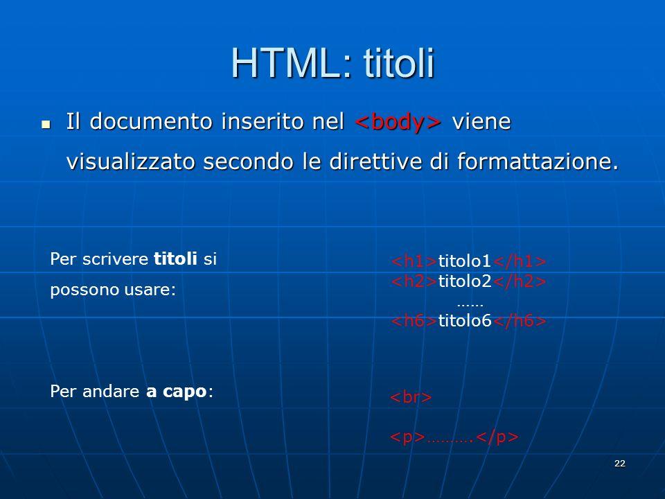 HTML: titoli Il documento inserito nel <body> viene visualizzato secondo le direttive di formattazione.