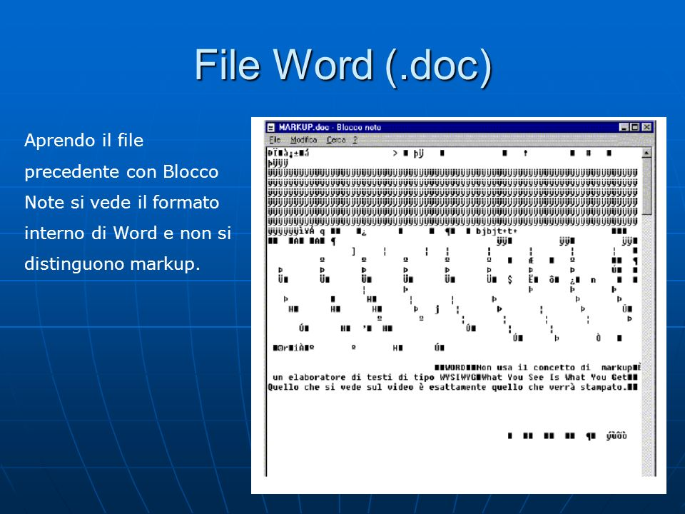 File Word (.doc) Aprendo il file precedente con Blocco Note si vede il formato interno di Word e non si distinguono markup.