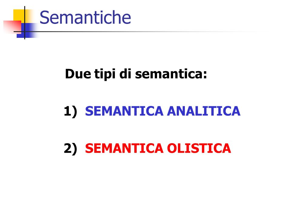 Semantiche Due tipi di semantica: 1) SEMANTICA ANALITICA