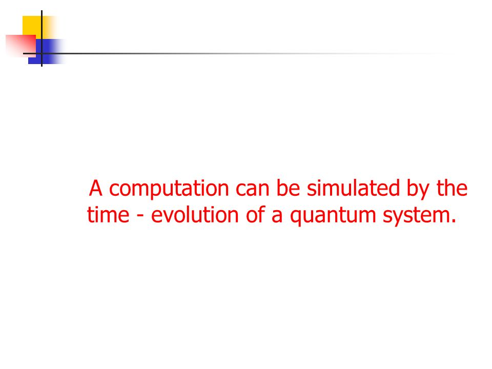 A computation can be simulated by the time - evolution of a quantum system.