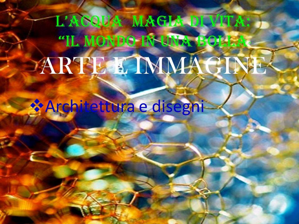 ARTE E IMMAGINE Architettura e disegni L'Acqua Magia di Vita: