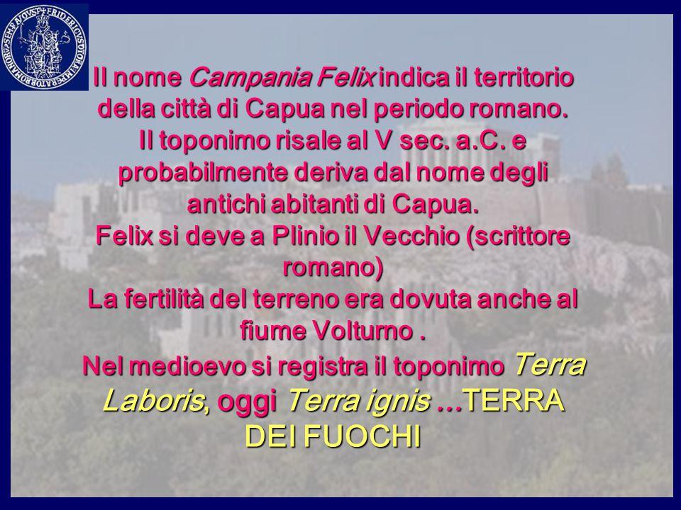 Il nome Campania Felix indica il territorio della città di Capua nel periodo romano.
