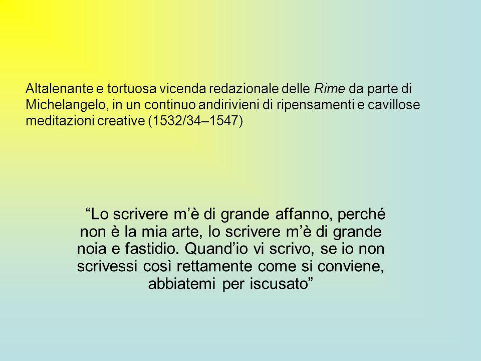 Altalenante e tortuosa vicenda redazionale delle Rime da parte di Michelangelo, in un continuo andirivieni di ripensamenti e cavillose meditazioni creative (1532/34–1547)