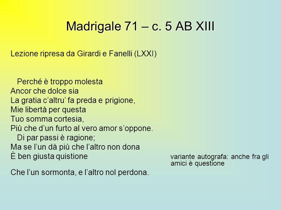 Madrigale 71 – c. 5 AB XIIILezione ripresa da Girardi e Fanelli (LXXI) Perché è troppo molesta. Ancor che dolce sia.