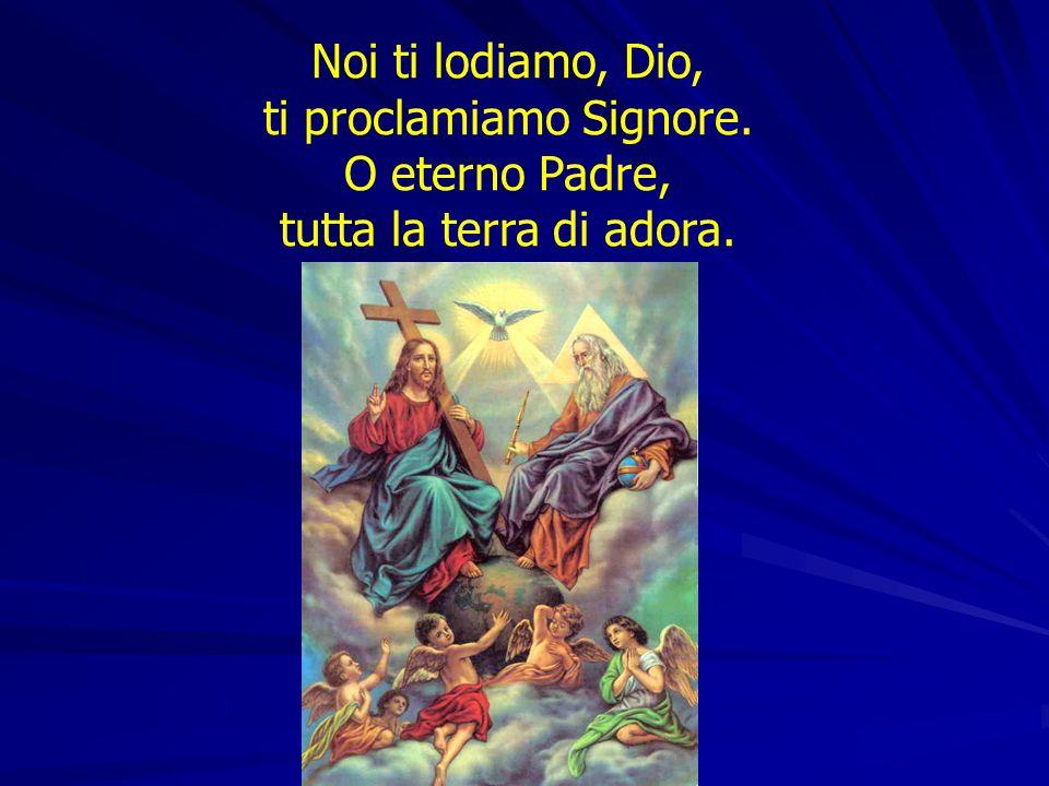Noi ti lodiamo, Dio, ti proclamiamo Signore