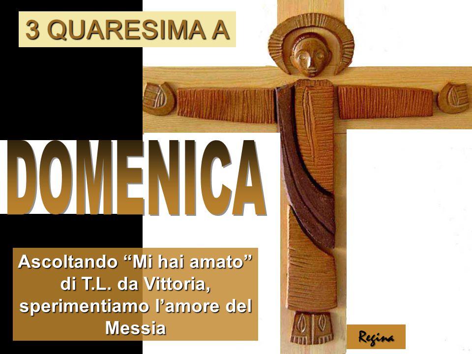 3 QUARESIMA A DOMENICA. Ascoltando Mi hai amato di T.L. da Vittoria, sperimentiamo l'amore del Messia.
