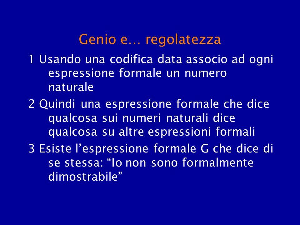 Genio e… regolatezza 1 Usando una codifica data associo ad ogni espressione formale un numero naturale.