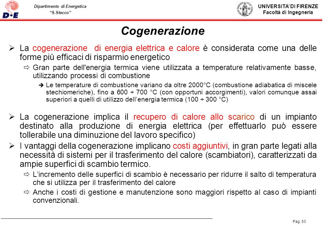 Cogenerazione La cogenerazione di energia elettrica e calore è considerata come una delle forme più efficaci di risparmio energetico.