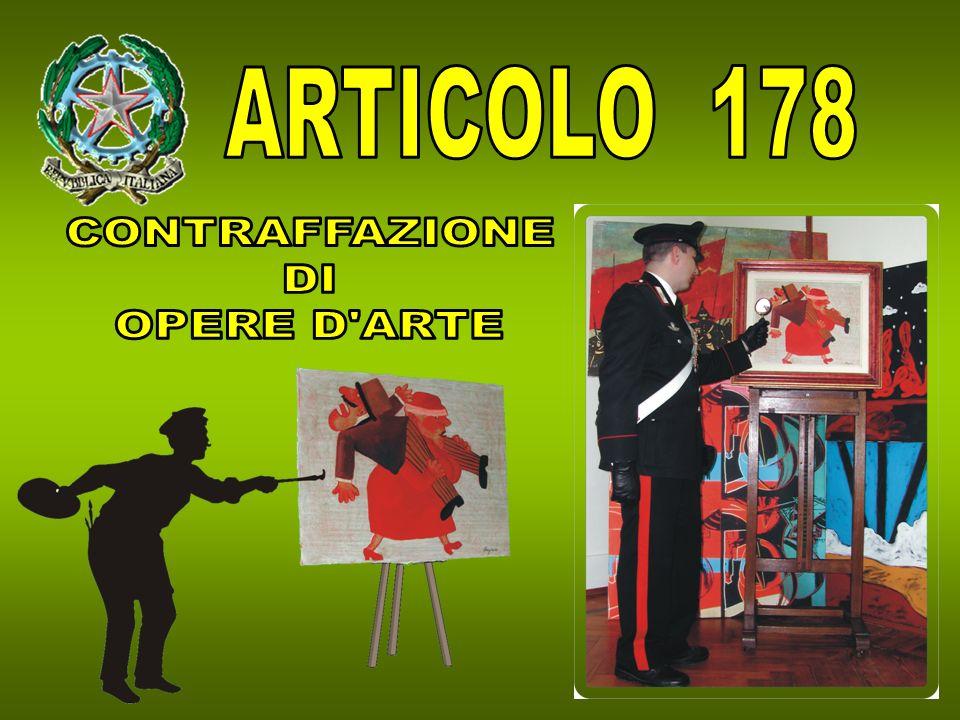 ARTICOLO 178 CONTRAFFAZIONE DI OPERE D ARTE